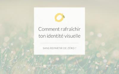 Comment rafraîchir ton identité visuelle sans repartir de zéro ?